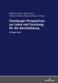 Flensburger Perspektiven zur Lehre und Forschung für die Berufsbildung von Becker,  Matthias, Grimm,  Axel, Herkner,  Volkmar, Schlausch,  Reiner