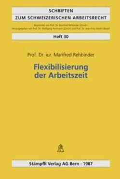 Flexibilisierung der Arbeitszeit von Jaeger,  Carlo, Ley,  Katharina, Nef,  Urs, Rehbinder,  Manfred, Scheidegger,  Hans U, Tschudi,  Hans P