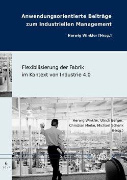 Flexibilisierung der Fabrik im Kontext von Industrie 4.0 von Berger,  Ulrich, Mieke,  Christian, Schenk,  Michael, Winkler,  Herwig
