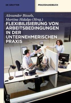 Flexibilisierung von Arbeitsbedingungen in der unternehmerischen Praxis von Bissels,  Alexander, Hidalgo,  Martina