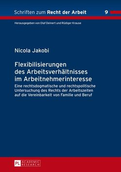 Flexibilisierungen des Arbeitsverhältnisses im Arbeitnehmerinteresse von Jakobi,  Nicola
