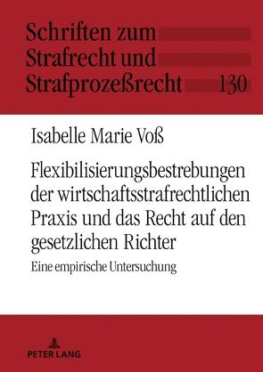 Flexibilisierungsbestrebungen der wirtschaftsstrafrechtlichen Praxis und das Recht auf den gesetzlichen Richter von Voß,  Isabelle Marie