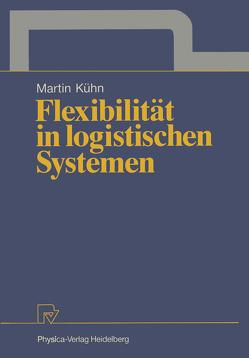 Flexibilität in logistischen Systemen von Kühn,  Martin A.