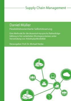 Flexibilitätsorientierte Selbststeuerung von Henke,  Michael, Mueller,  Daniel