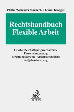 Rechtshandbuch Flexible Arbeit von Klagges,  Rhea-Christina, Pletke,  Matthias, Schrader,  Peter, Siebert,  Jens, Thoms,  Tina