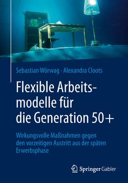 Flexible Arbeitsmodelle für die Generation 50+ von Cloots,  Alexandra, Wörwag,  Sebastian