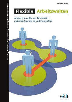 Flexible Arbeitswelten – Arbeiten in Zeiten der Pandemie von Boch,  Dieter