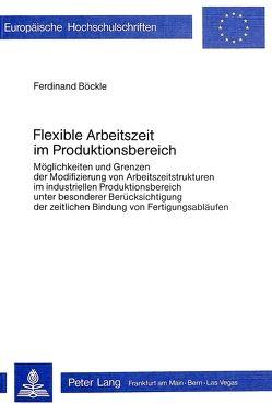Flexible Arbeitszeit im Produktionsbereich von Böckle,  Ferdinand