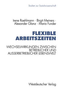 Flexible Arbeitszeiten von Funder,  Maria, Glanz,  Alexander, Meiners,  Birgit, Raehlmann,  Irene