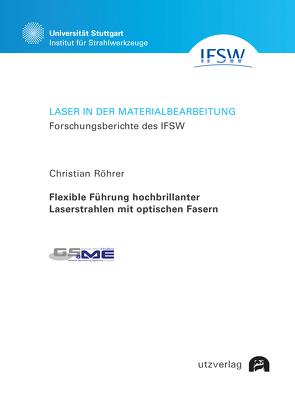 Flexible Führung hochbrillanter Laserstrahlen mit optischen Fasern von Röhrer,  Christian