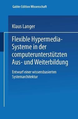 Flexible Hypermedia-Systeme in der computerunterstützten Aus- und Weiterbildung von Langer,  Klaus