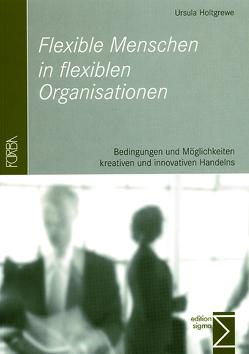 Flexible Menschen in flexiblen Organisationen von Holtgrewe,  Ursula
