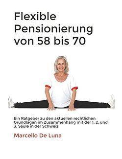 Flexible Pensionierung von 58 bis 70 von De Luna,  Marcello