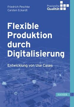 Flexible Produktion durch Digitalisierung von Eckardt,  Carsten, Peschke,  Friedrich