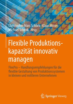 Flexible Produktionskapazität innovativ managen von Moser,  Klaus, Schenk,  Michael, Schlick,  Christopher Marc