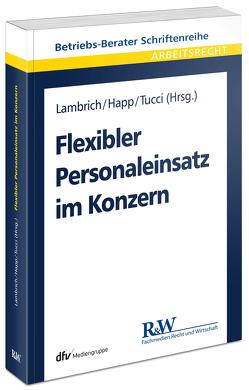 Flexibler Personaleinsatz im Konzern von Happ,  Daniel, Lambrich,  Thomas, Tucci,  Marco