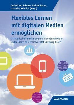 Flexibles Lernen mit digitalen Medien ermöglichen von Heinrich,  Sandrina, Kerres,  Michael, van Ackeren,  Isabell