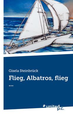 Flieg, Albatros, flieg … von Steinbrück,  Gisela