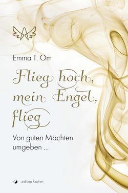 Flieg hoch, mein Engel, flieg von Om,  Emma T.