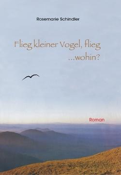 Flieg, kleiner Vogel flieg…wohin? von Schindler-Weckesser,  Rosemarie