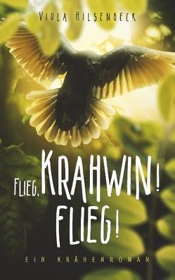 Flieg, Krahwin! Flieg! von Hilsenbeck,  Viola