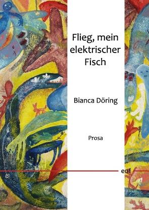 Flieg, mein elektrischer Fisch von Döring,  Bianca