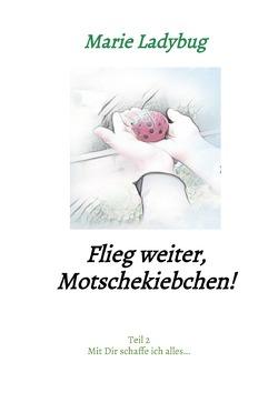 Flieg Motschekiebchen / Flieg weiter, Motschekiebchen! von Ladybug,  Marie