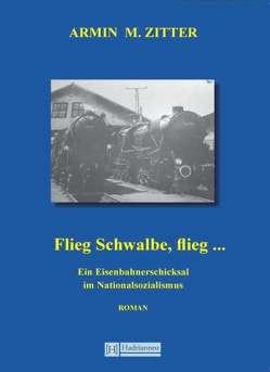 Flieg Schwalbe, flieg … von Zitter,  Armin Maximilian