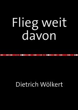 Flieg weit davon von Wölkert,  Dietrich