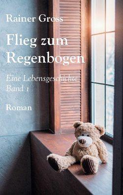 Flieg zum Regenbogen von Gross,  Rainer