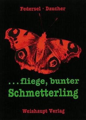 … fliege, bunter Schmetterling von Daucher,  Helmut, Federsel,  Rupert