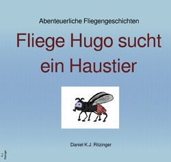 Fliege Hugo sucht ein Haustier von Ritzinger,  Daniel