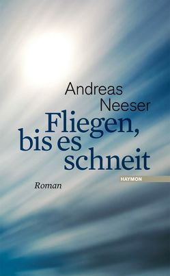 Fliegen, bis es schneit von Neeser,  Andreas