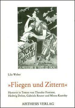 Fliegen und Zittern von Dohm,  Hedwig, Fontane,  Theodor, Kautsky,  Minna, Reuter,  Gabriele, Weber,  Lilo