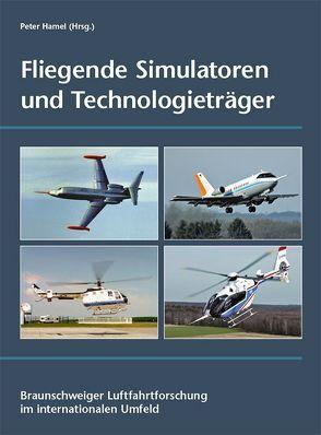 Fliegende Simulatoren und Technologieträger von Hamel,  Dr. Peter