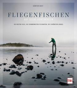 Fliegenfischen auf sechs Kontinenten von Kast,  Günter