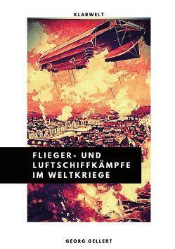 Flieger- und Luftschiffkämpfe im Weltkriege von Gellert,  Georg