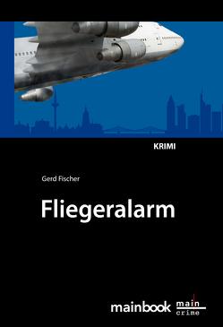 Fliegeralarm: Frankfurter-Fluglärm-Krimi von Fischer,  Gerd