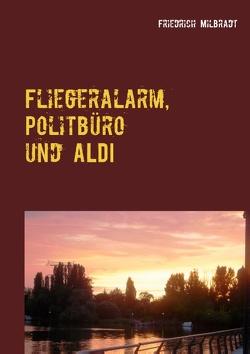 Fliegeralarm, Politbüro und ALDI von Milbradt,  Friedrich