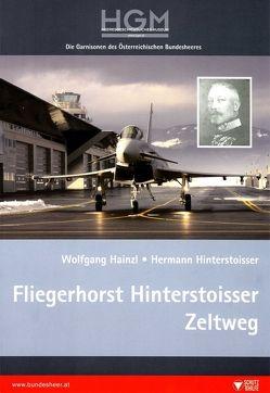 Fliegerhorst Hinterstoisser Zeltweg von Hainzl,  Wolfgang, Hinterstoisser,  Hermann