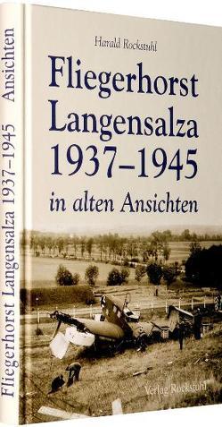 Fliegerhorst Langensalza 1937-1945 in alten Ansichten von Rockstuhl,  Harald