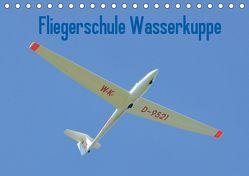 Fliegerschule Wasserkuppe (Tischkalender 2019 DIN A5 quer) von Wesch,  Friedrich