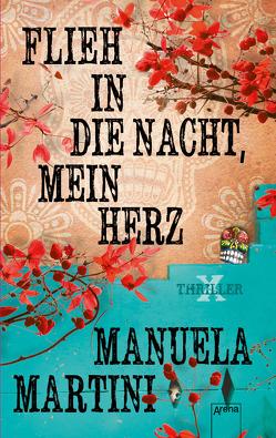 Flieh in die Nacht, mein Herz von Martini,  Manuela