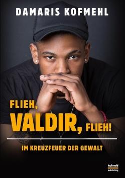 Flieh, Valdir, flieh! von Kofmehl,  Damaris