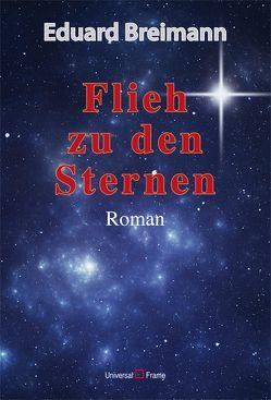 Flieh zu den Sternen von Breimann,  Eduard
