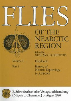 Flies of the Nearctic Region / Handbook / History of Nearctic Dipterology von Griffiths,  Graham C, Stone,  A