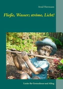 Fließe, Wasser; ströme, Licht! von Herrmann,  Arnd
