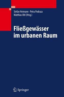 Fließgewässer im urbanen Raum von Heimann,  Stefan, Podraza,  Petra, Uhl,  Matthias