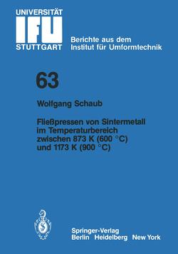 Fließpressen von Sintermetall im Temperaturbereich zwischen 873 K (600 °C) und 1173 K (900 °C) von Schaub,  W.