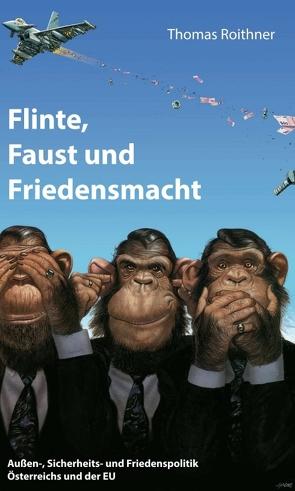 Flinte, Faust und Friedensmacht von Roithner,  Thomas